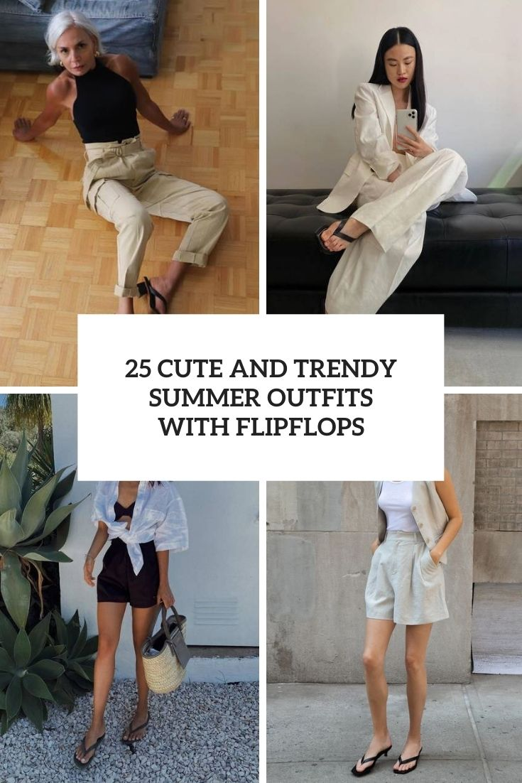 25 Cute And Trendy Summer Outfits With Flipflops