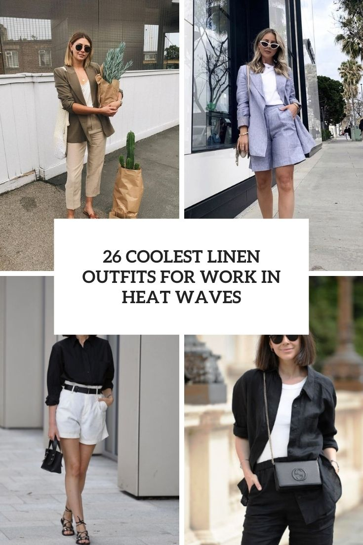 coolest linen outfits for work in heat waves cover