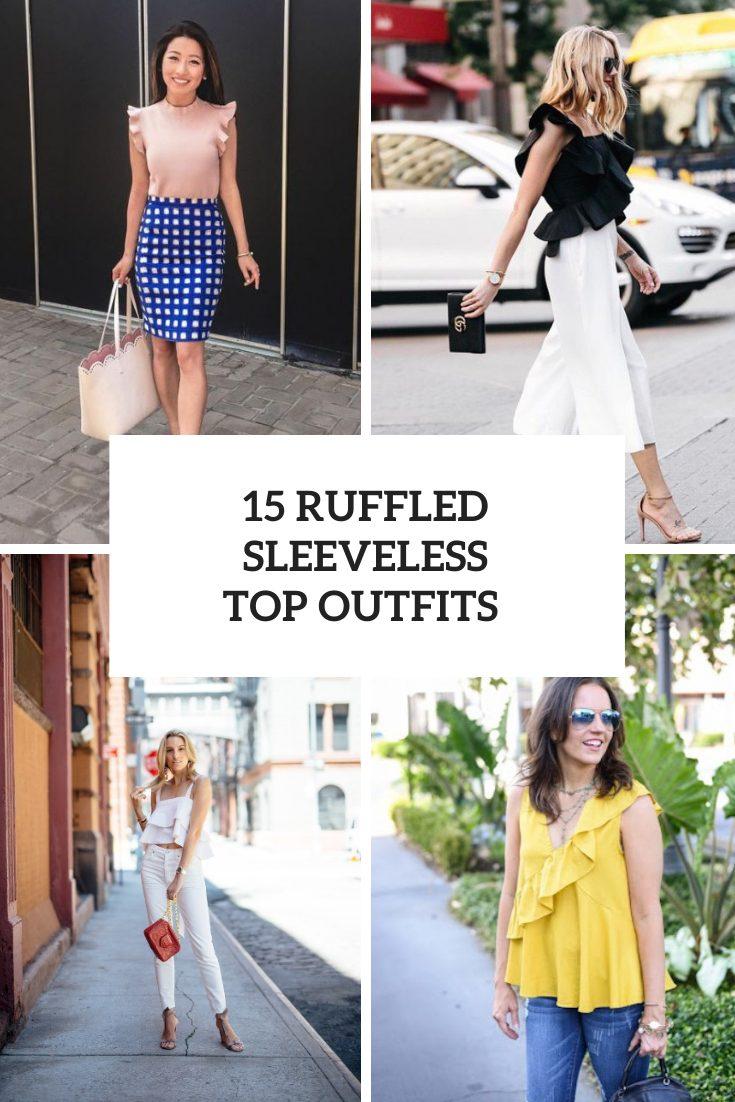 15 Looks With Ruffled Sleeveless Tops