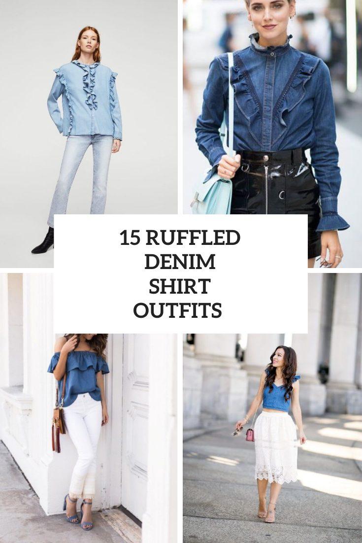 15 Wonderful Outfits With Ruffled Denim Shirts