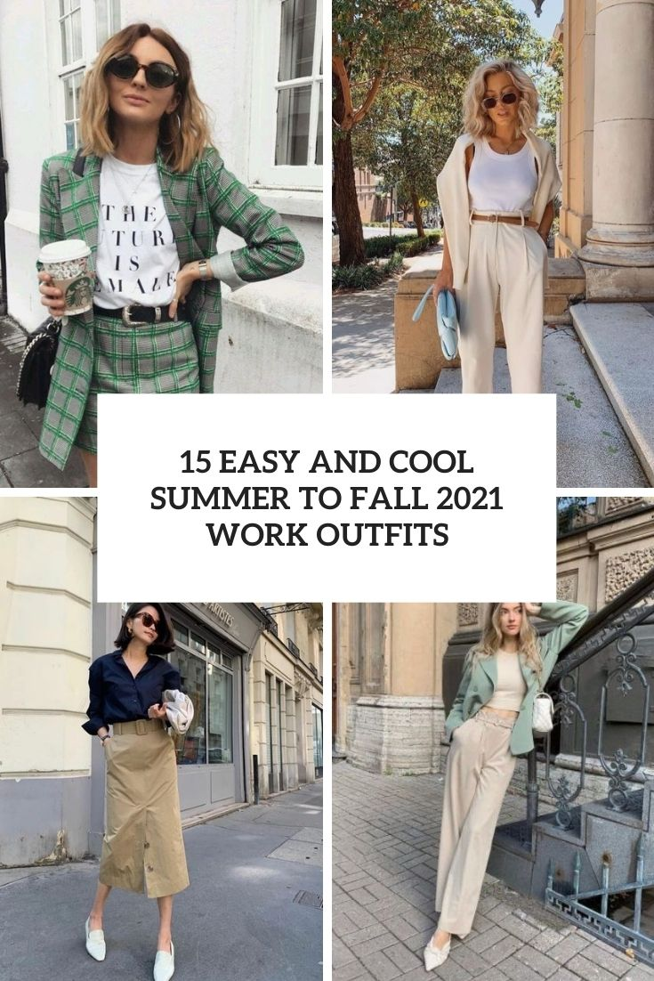 15 Easy And Cool Summer To Fall 2021 Work Outfits