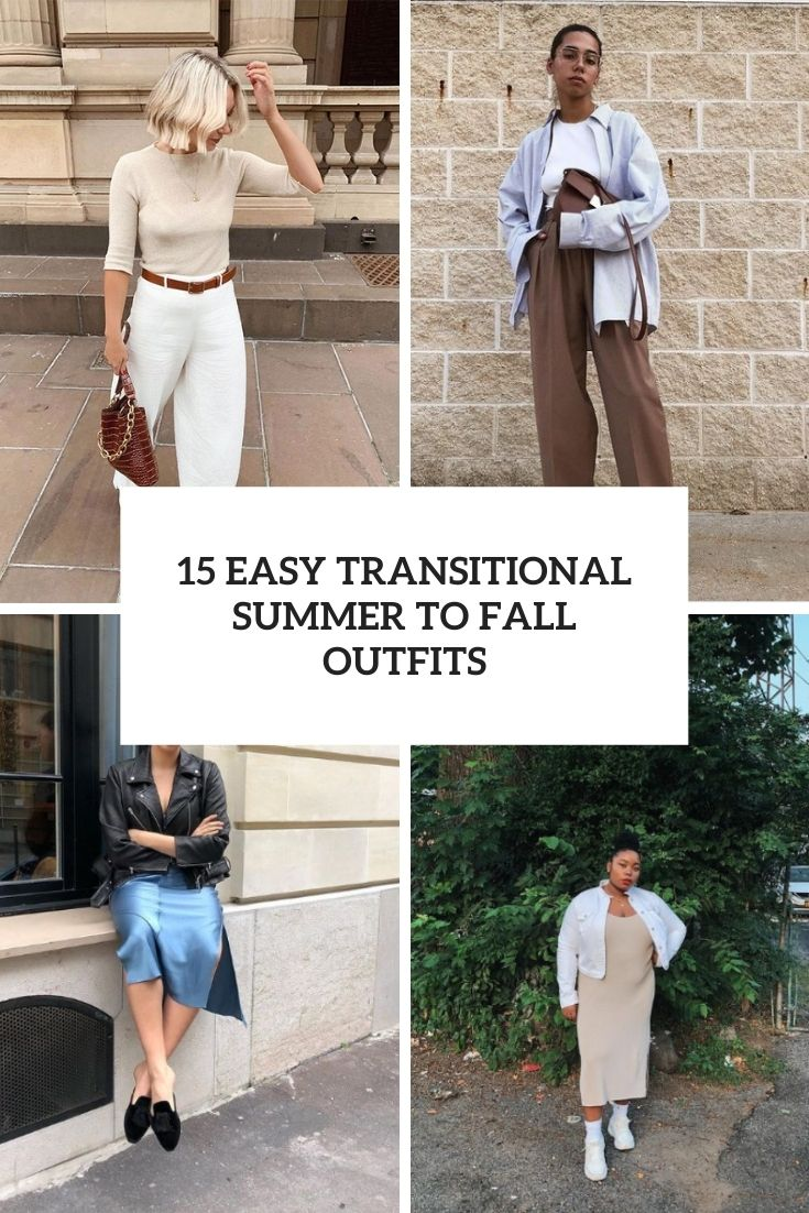 15 Easy Transitional Summer To Fall Outfits