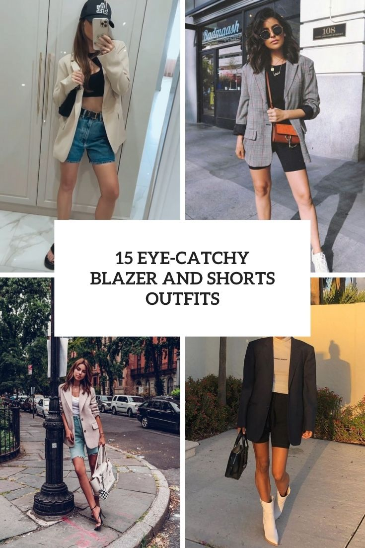 15 Eye-Catchy Blazer And Shorts Outfits