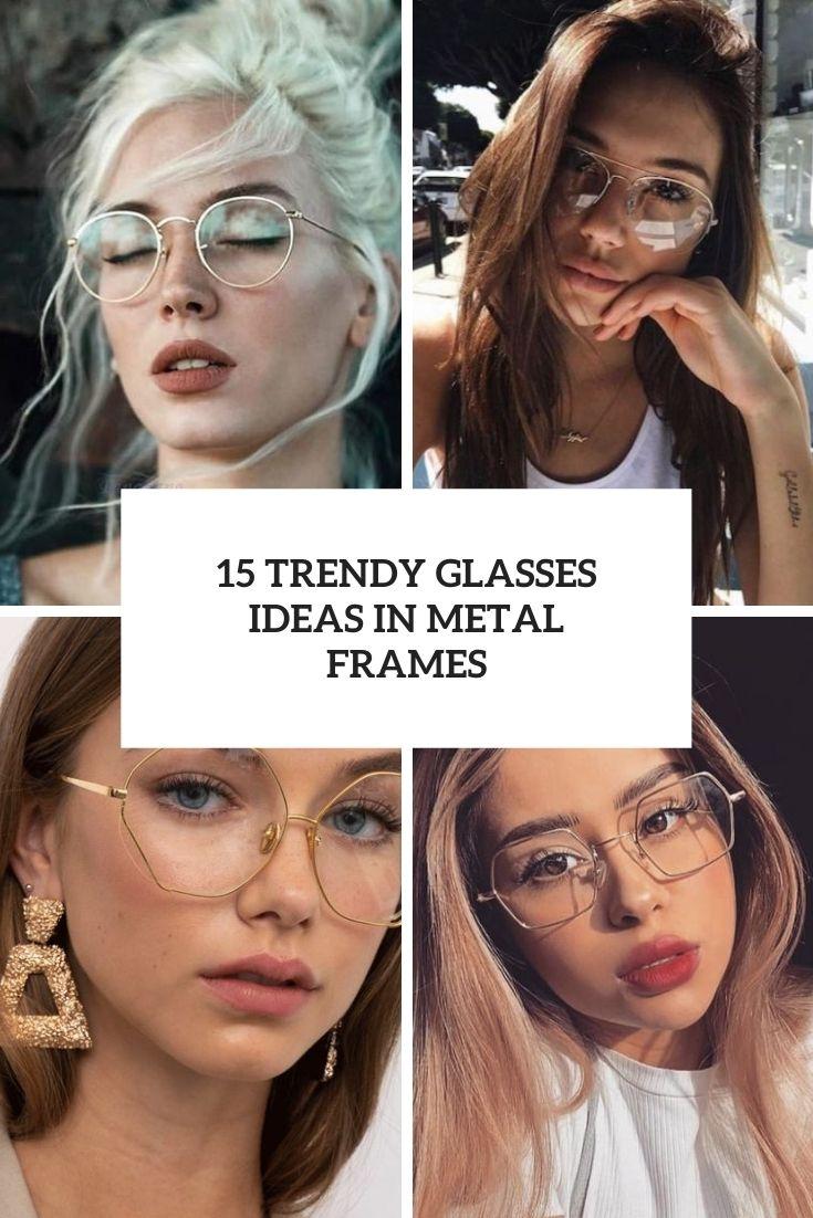15 Trendy Glasses Ideas In Metal Frames