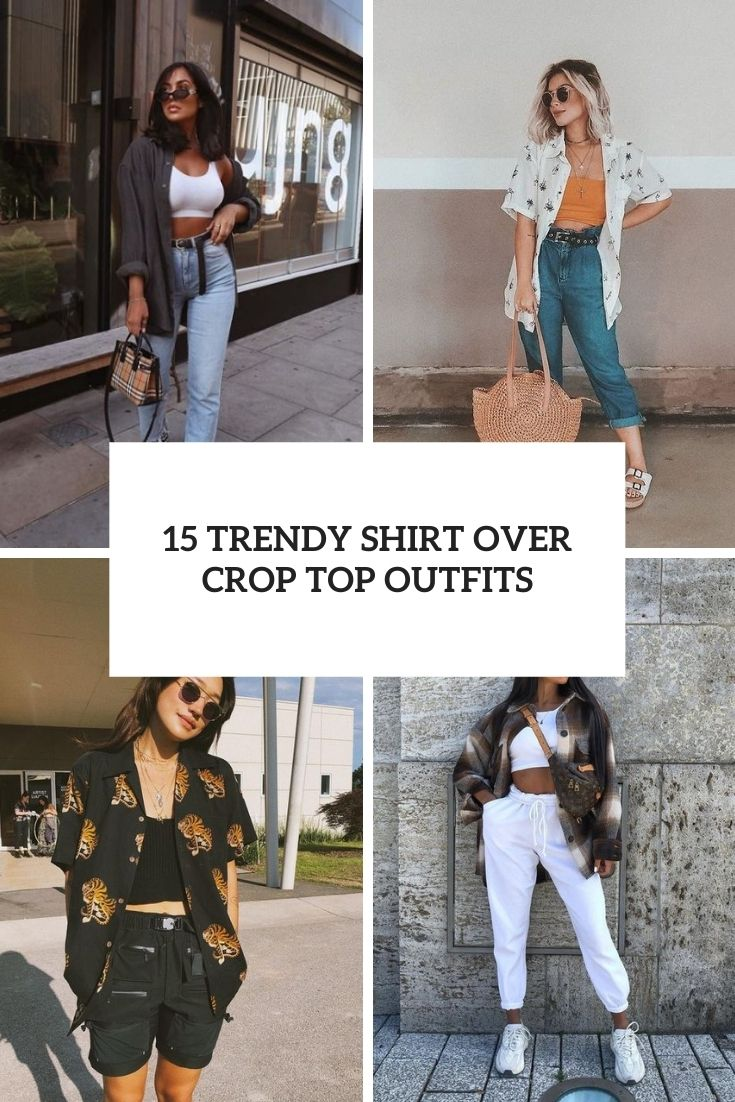 15 Trendy Shirt Over Crop Top Outfits