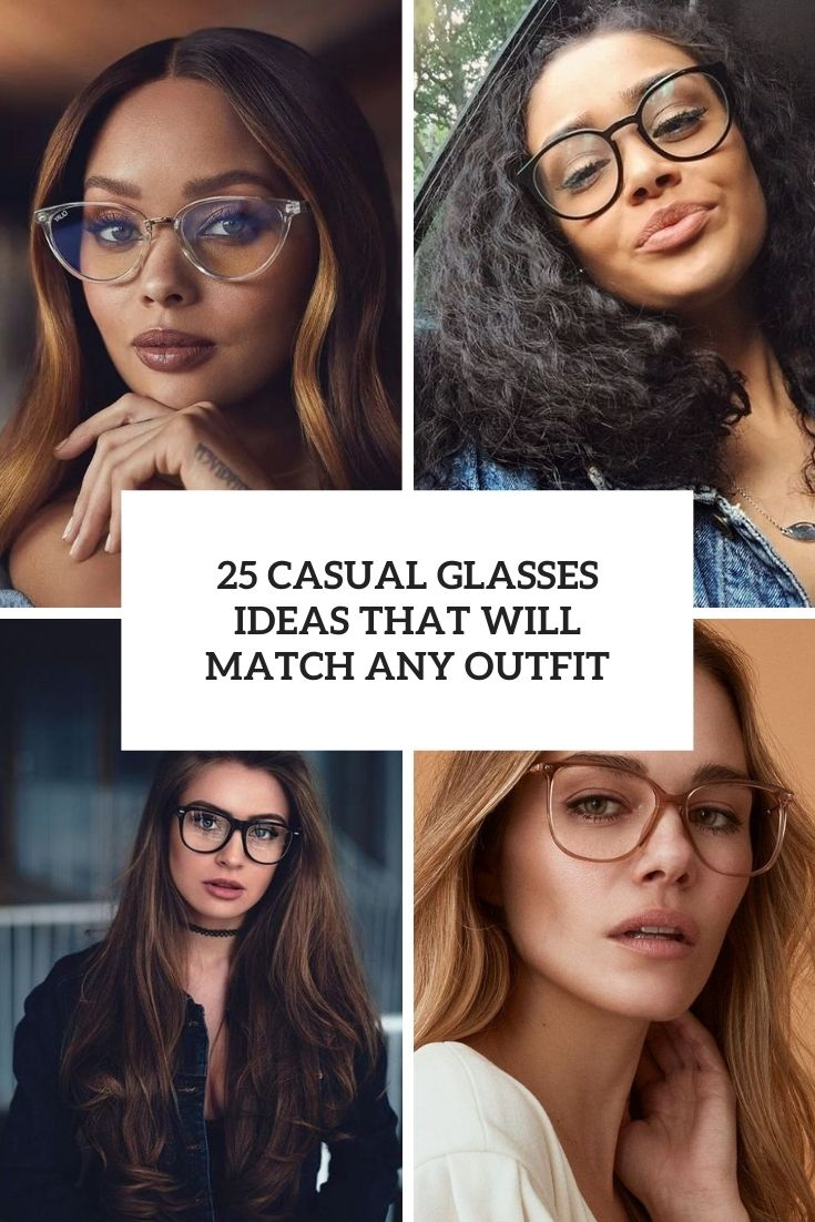 25 Casual Glasses Ideas That Will Match Any Outfit