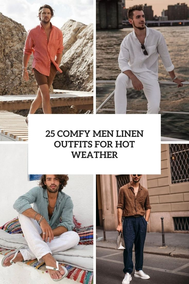 25 Comfy Men Linen Outfits For Hot Weather