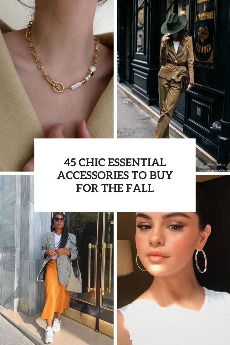 45 Chic Essential Accessories To Buy For The Fall