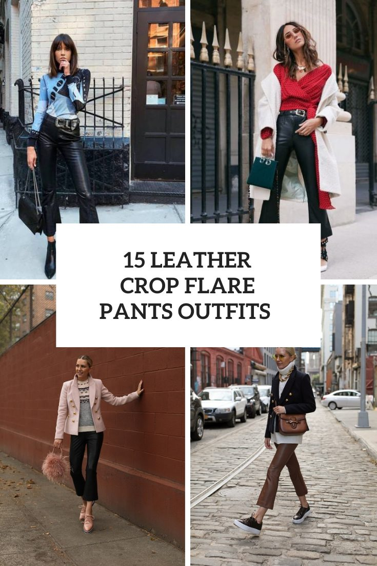 15 Outfits With Leather Crop Flare Pants