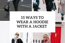 15 Ways To Wear A Hoodie With A Jacket