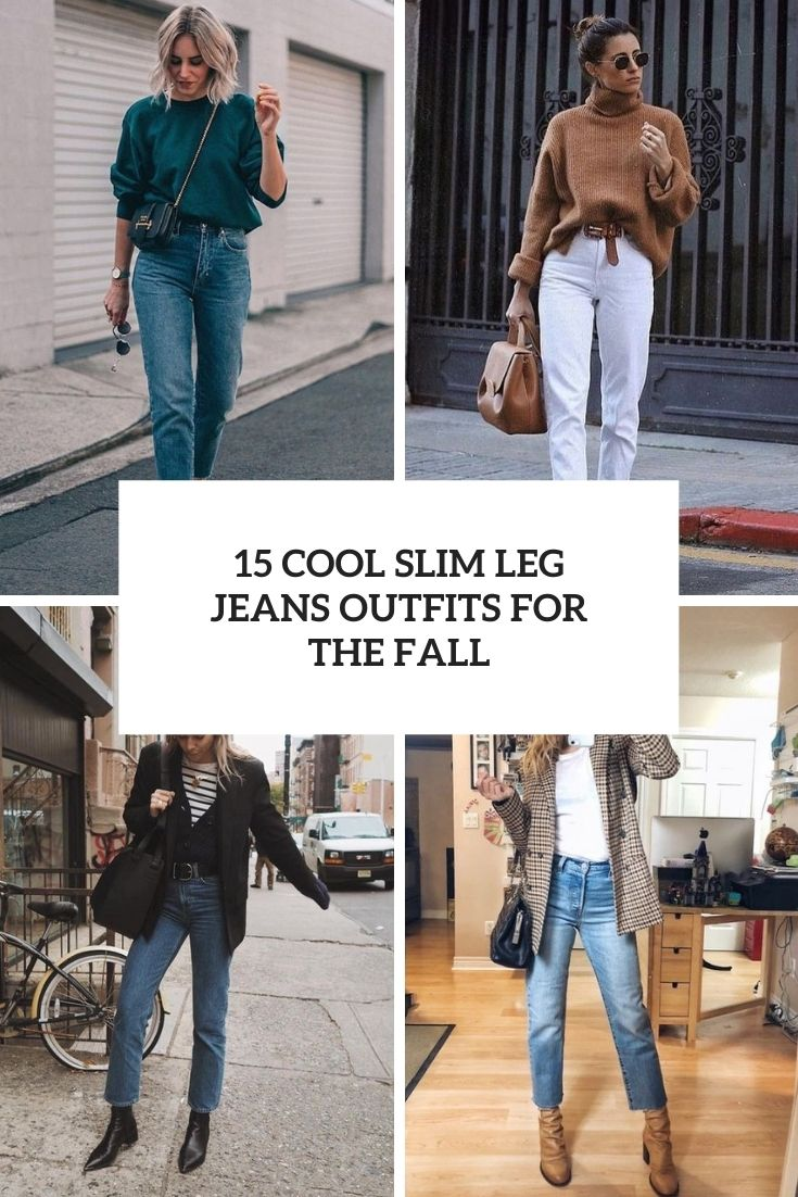 15 Cool Slim Leg Jeans Outfits For The Fall