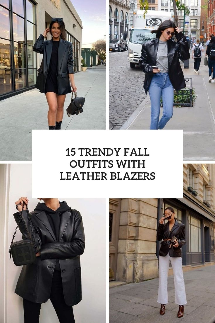 15 Trendy Fall Outfits With Leather Blazers