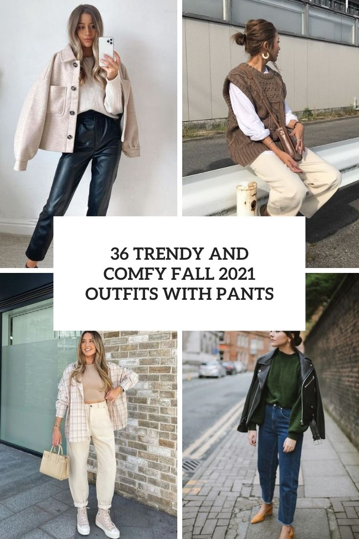 36 Trendy And Comfy Fall 2021 Outfits With Pants