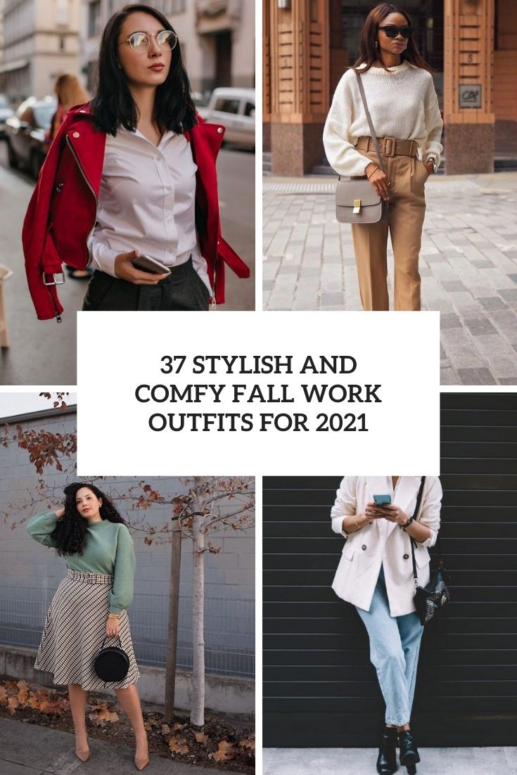 37 Stylish And Comfy Fall Work Outfits For 2021