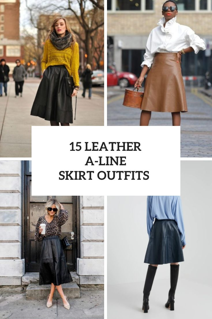Outfits With Leather A Line Skirts