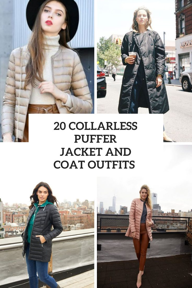 20 Looks With Collarless Puffer Jackets And Coats