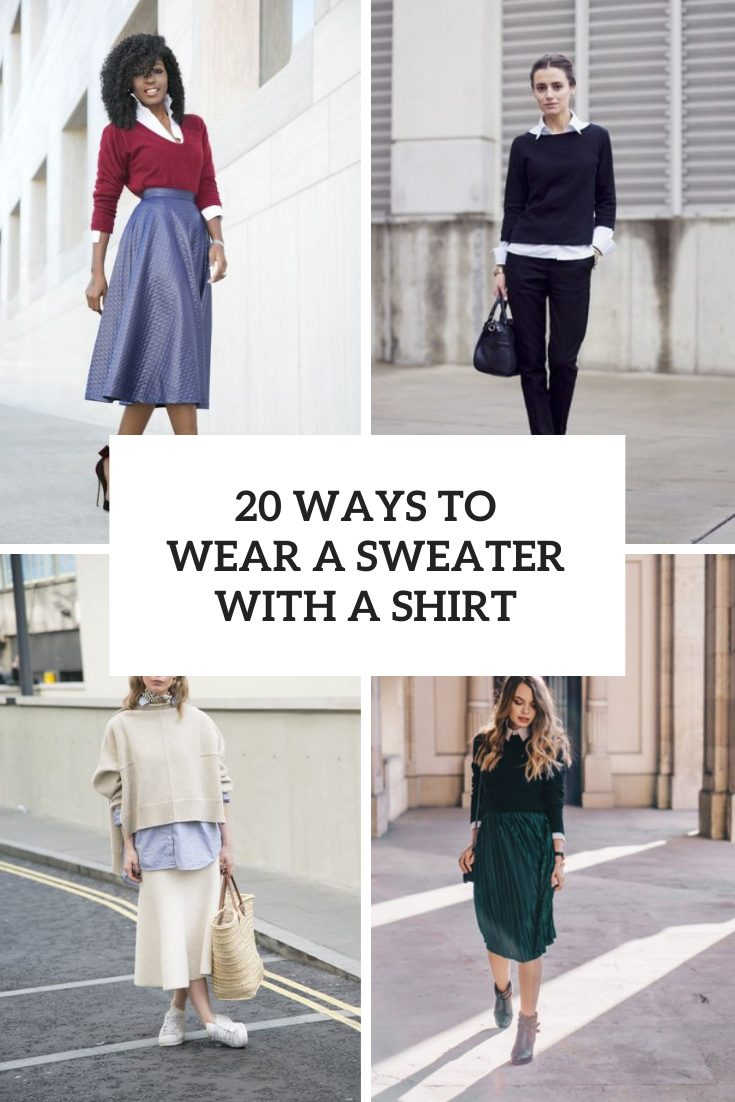 20 Ways To Wear A Sweater With A Button Down Shirt