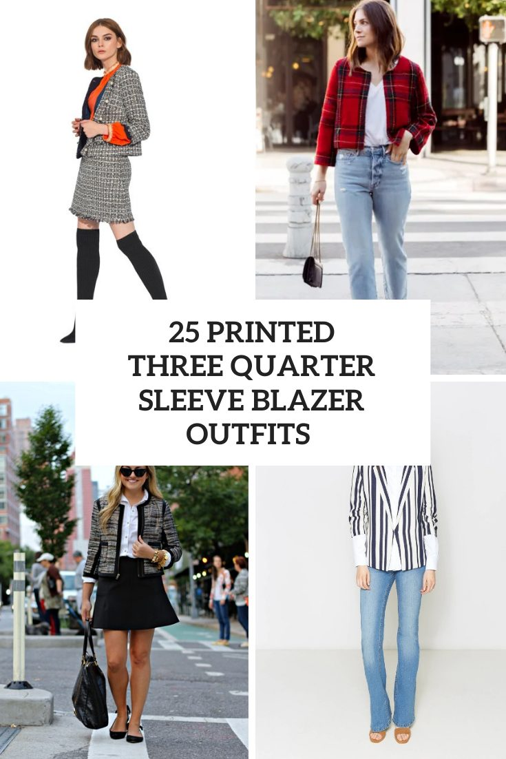 25 Outfits With Printed Three Quarter Sleeve Blazers