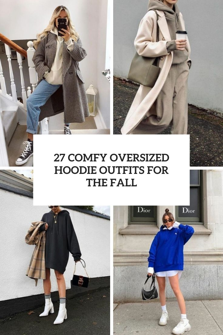 27 Comfy Oversized Hoodie Outfits For This Fall