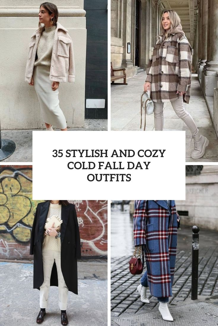 35 Stylish And Cozy Cold Fall Day Outfits