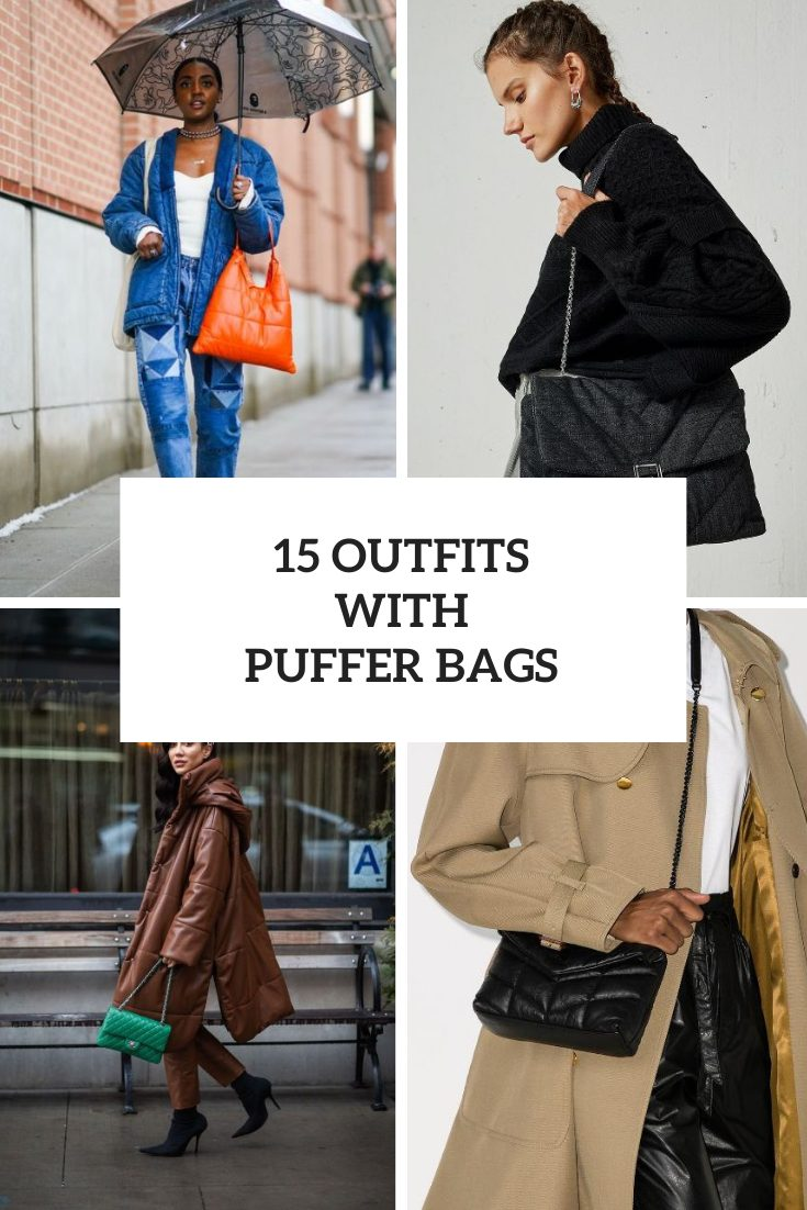 15 Cool Outfits With Puffer Bags