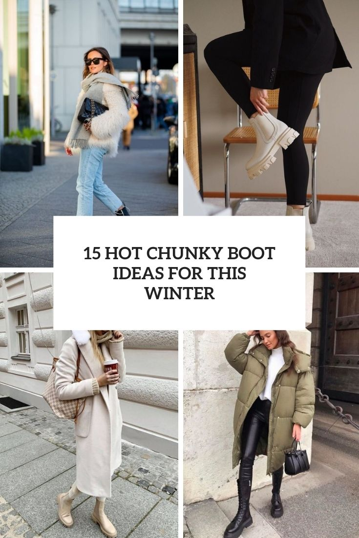 15 Hot Chunky Boot Ideas For This Winter