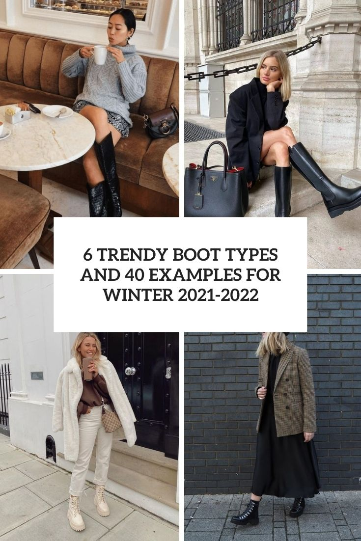 6 Trendy Boot Types And 40 Examples For Winter 2021-2022